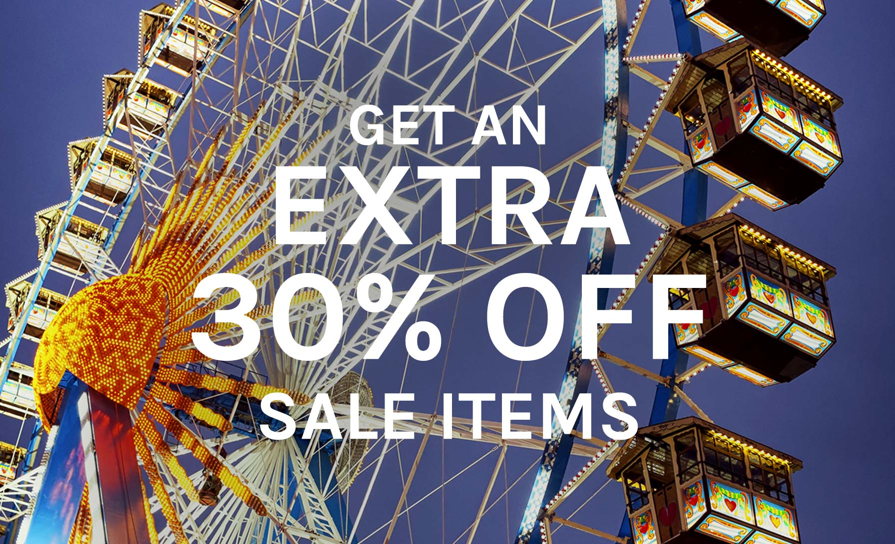 GET AN EXTRA 30%OFF ON SALE
